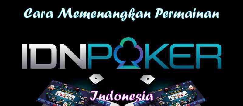 Cara Memenangkan Permainan IDN Poker Indonesia